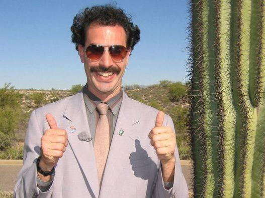 Borat, very nice, positive attitude.